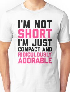 I'm Not Short Funny Quote Unisex T-Shirt