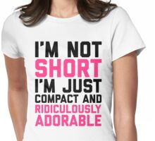I'm Not Short Funny Quote Womens Fitted T-Shirt