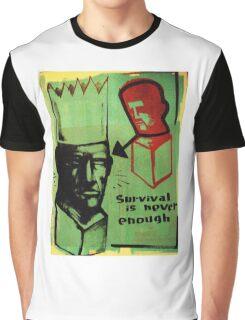survival is never enough Graphic T-Shirt