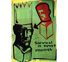 survival is never enough Photographic Print