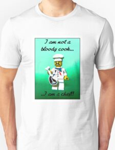 I'm not a bloody cook...I am a Chef!! Unisex T-Shirt