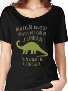Be a Dinosaur! Women's Relaxed Fit T-Shirt