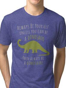 Be a Dinosaur! Tri-blend T-Shirt