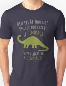 Be a Dinosaur! Unisex T-Shirt