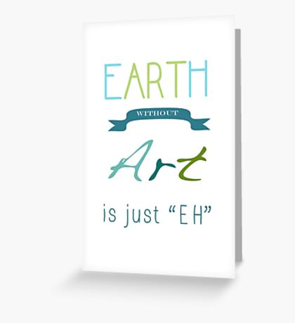 Earth-Art=Eh Greeting Card