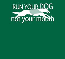 Run Your Dog, Not Your Mouth! T-Shirt