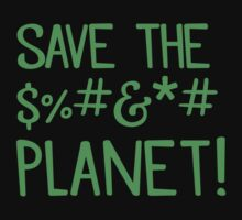 SAVE THE $%#&*# PLANET Baby Tee