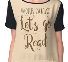 work sucks lets go READ! Chiffon Top