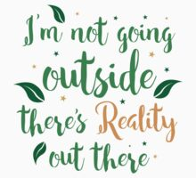 I'm not going outside today there's reality out there! Baby Tee