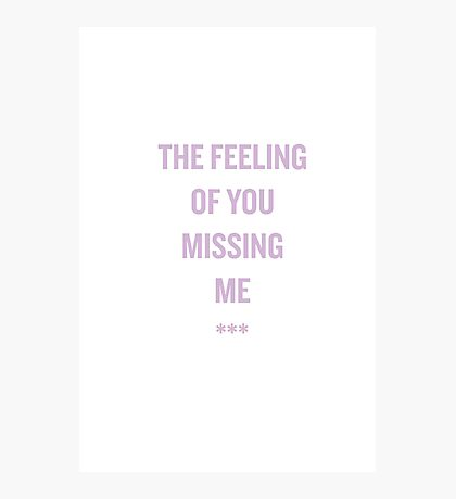 the feeling of you missing me. Photographic Print
