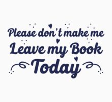 please don't make me leave my book today Baby Tee
