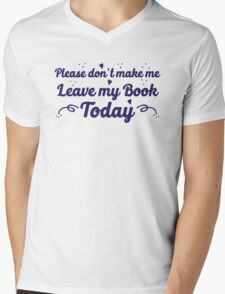 please don't make me leave my book today Mens V-Neck T-Shirt