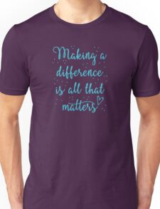 making a difference is all that matters Unisex T-Shirt