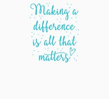 making a difference is all that matters Womens Fitted T-Shirt