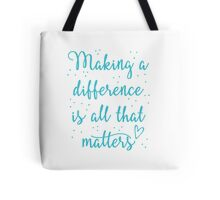 making a difference is all that matters Tote Bag
