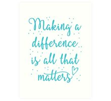 making a difference is all that matters Art Print