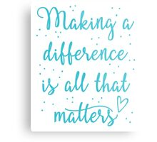 making a difference is all that matters Metal Print