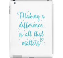 making a difference is all that matters iPad Case/Skin