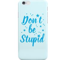 don't be stupid iPhone Case/Skin