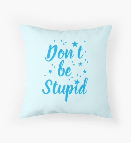 don't be stupid Throw Pillow