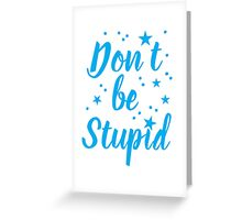 don't be stupid Greeting Card
