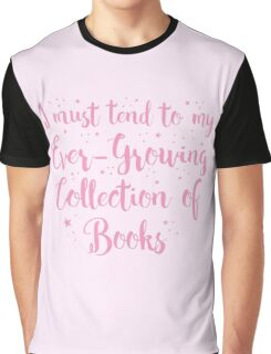 i must tend to my ever-growing collection books Graphic T-Shirt
