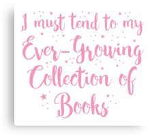 i must tend to my ever-growing collection books Canvas Print