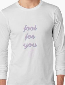 fool for you.  Long Sleeve T-Shirt