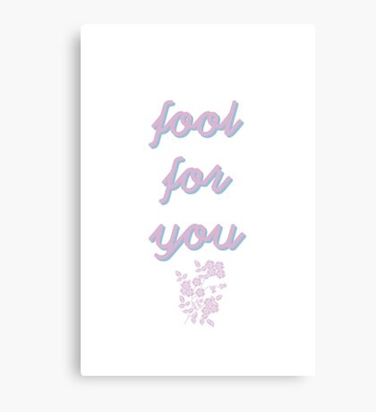 fool for you.  Canvas Print