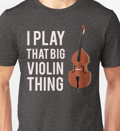 I Play That Big Violin Thing Unisex T-Shirt
