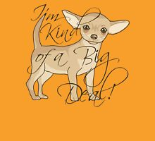 Chihuahua is Kind of a Big Deal Unisex T-Shirt
