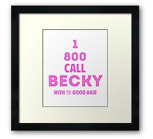 1 800 Call Becky with the Good Hair Framed Print