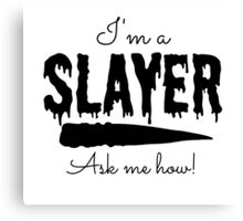 I'm a Slayer Canvas Print