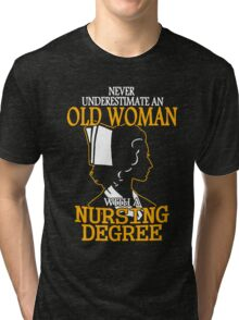 Never Underestimate an Old Woman with a Nursing Degree Tri-blend T-Shirt