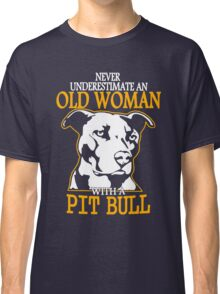 Never Underestimate an Old Woman with a PitBull Classic T-Shirt