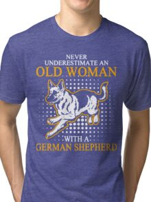 Never Underestimate an Old Woman with a German Shepherd Tri-blend T-Shirt