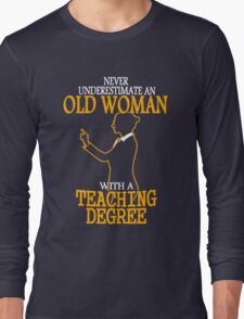 Never Underestimate an Old Woman with a Teaching Degree T-Shirt