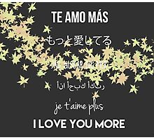 I Love You More Photographic Print