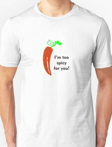 Too Spicy for You T-Shirt