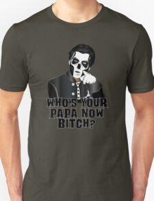WHO'S YOUR PAPA NOW BITCH? T-Shirt
