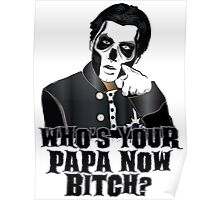 WHO'S YOUR PAPA NOW BITCH? Poster