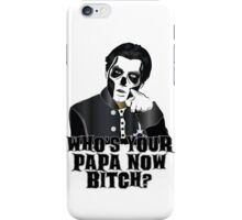 WHO'S YOUR PAPA NOW BITCH? iPhone Case/Skin
