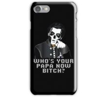 WHO'S YOUR PAPA NOW BITCH? - black background iPhone Case/Skin