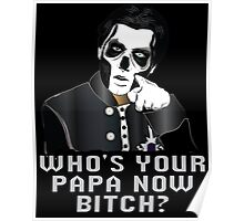 WHO'S YOUR PAPA NOW BITCH? - black background Poster