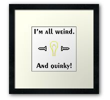 Weird & Quirky  Framed Print