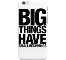 Big Things Have Small Beginnings (Black Text) iPhone Case/Skin