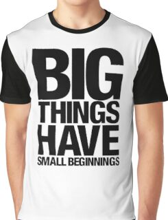 Big Things Have Small Beginnings (Black Text) Graphic T-Shirt