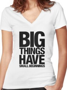 Big Things Have Small Beginnings (Black Text) Women's Fitted V-Neck T-Shirt