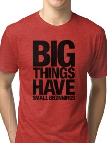 Big Things Have Small Beginnings (Black Text) Tri-blend T-Shirt