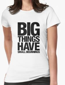 Big Things Have Small Beginnings (Black Text) Womens Fitted T-Shirt